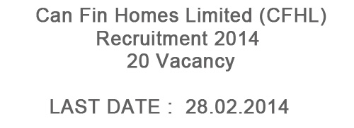 Can Fin Homes Limited Recruitment 2014 – 20 Post