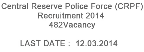 Central Reserve Police Force (CRPF)  Recruitment 2014