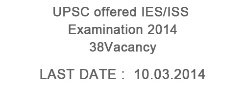 UPSC IES/ISS Examination 2014 – Apply Online for 38 Vacancies
