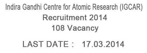 Indira Gandhi Centre for Atomic Research (IGCAR) Kalpakkam Recruitment 2014