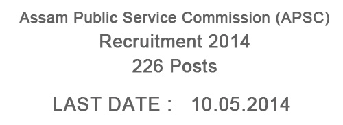 Assam Public Service Commission (APSC) Recruitment 2014 – 226 Posts