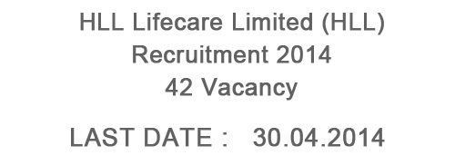 HLL Lifecare Limited (HLL) Recruitment 2014 – 42 Posts