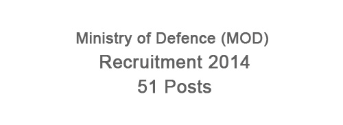 Ministry of Defence Recruitment 2014 – 51 Posts