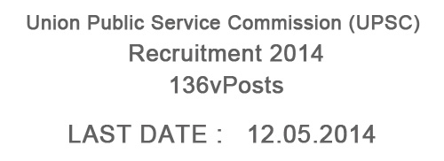 Union Public Service Commission (UPSC) Recruitment 2014 – 136 Posts