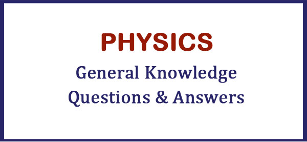 physics gk questions and answers