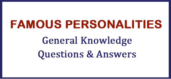 famous personalities gk questions answers