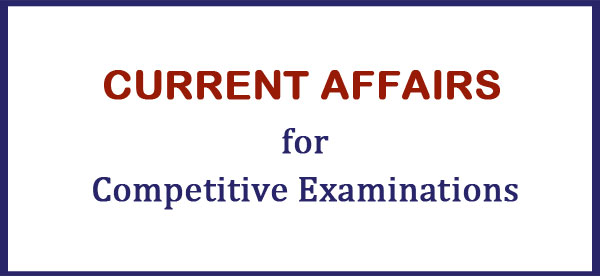 current affairs for competitive examinations