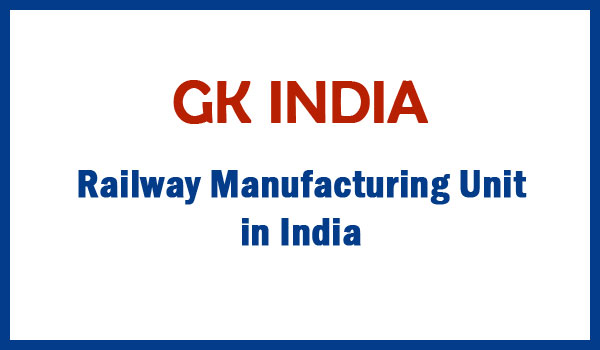 Railway Manufacturing Unit  in India
