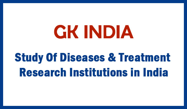 Study Of Diseases &Treatment Research Institutions in India