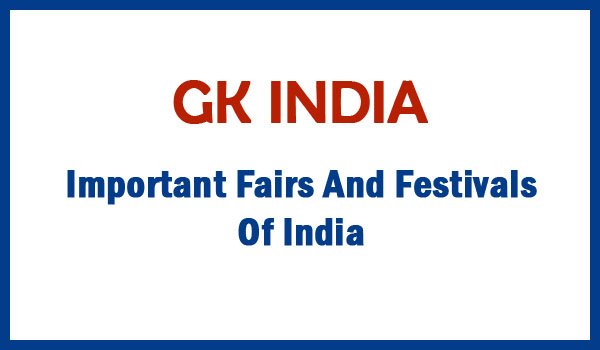 Important Fairs And Festivals Of India
