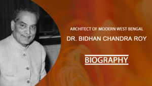 Architect of Modern West Bengal Dr Bidhan Chandra Roy